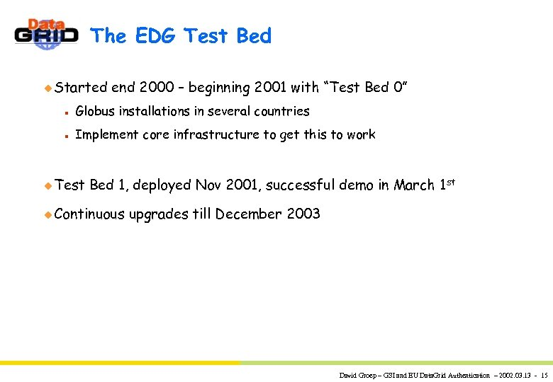 "The EDG Test Bed u Started end 2000 – beginning 2001 with ""Test Bed"