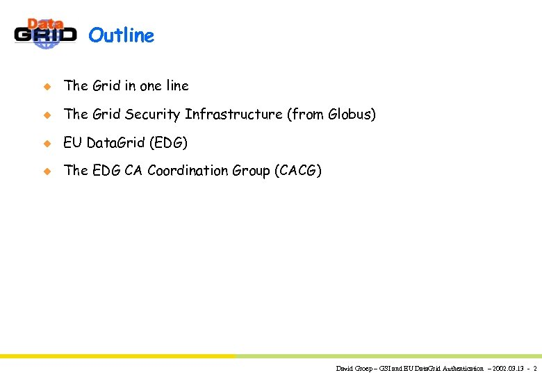 Outline u The Grid in one line u The Grid Security Infrastructure (from Globus)