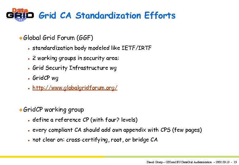 Grid CA Standardization Efforts u Global Grid Forum (GGF) n standardization body modeled like