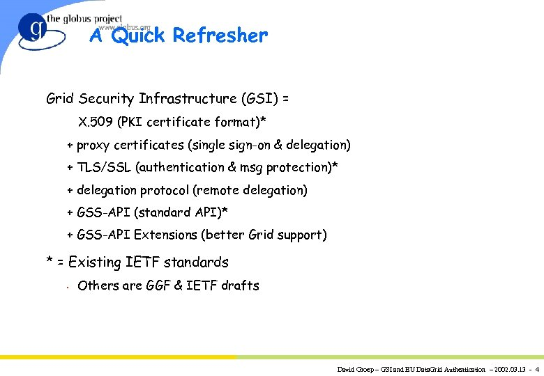 A Quick Refresher Grid Security Infrastructure (GSI) = X. 509 (PKI certificate format)* +