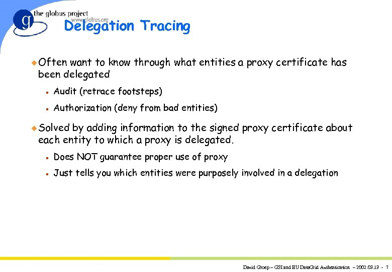 Delegation Tracing u Often want to know through what entities a proxy certificate has