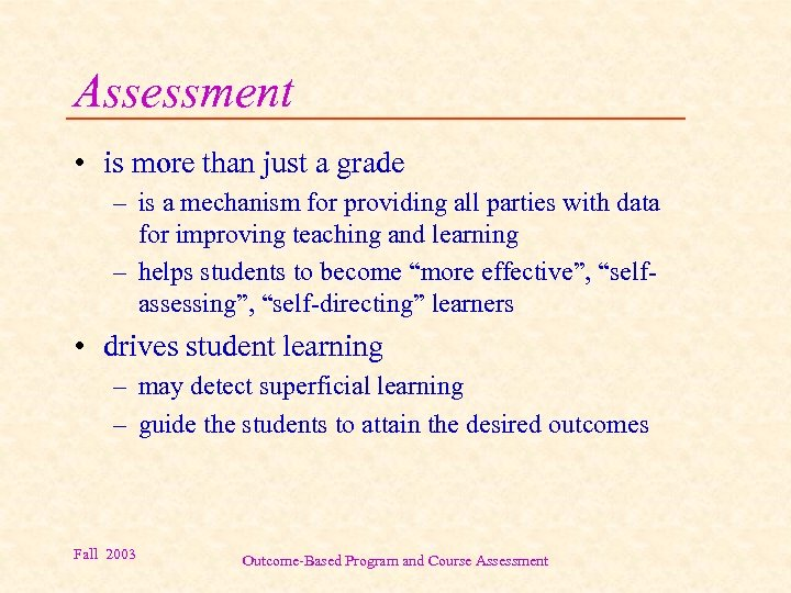 Assessment • is more than just a grade – is a mechanism for providing