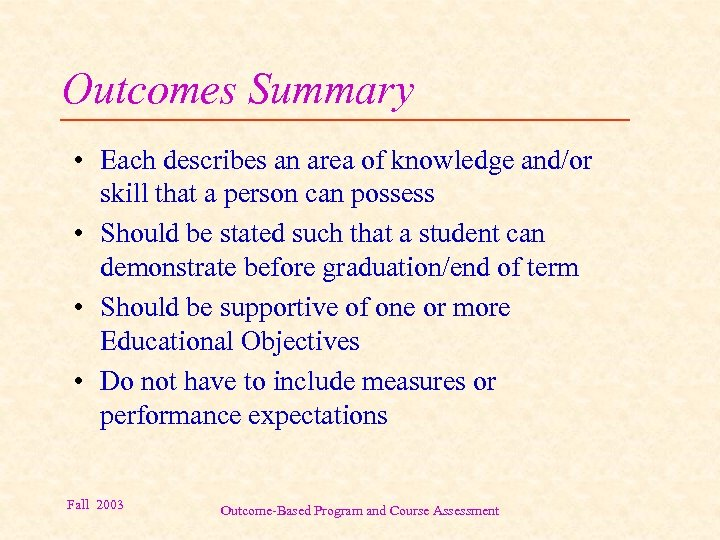 Outcomes Summary • Each describes an area of knowledge and/or skill that a person