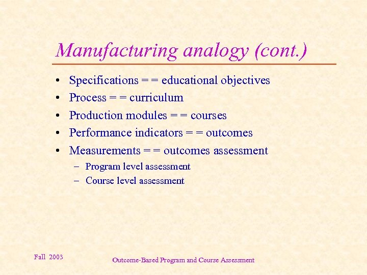 Manufacturing analogy (cont. ) • • • Specifications = = educational objectives Process =