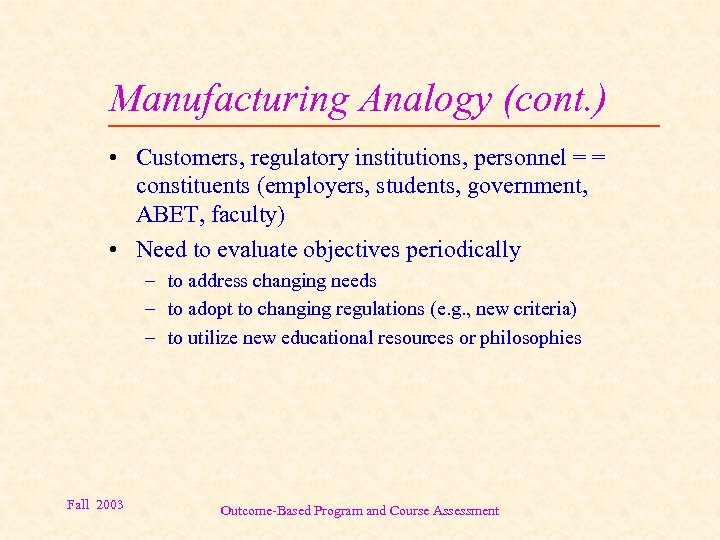 Manufacturing Analogy (cont. ) • Customers, regulatory institutions, personnel = = constituents (employers, students,