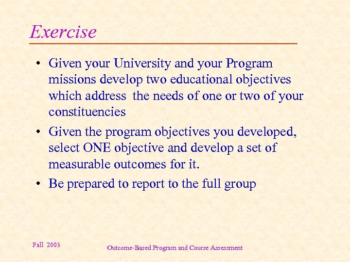 Exercise • Given your University and your Program missions develop two educational objectives which