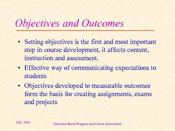 Objectives and Outcomes • Setting objectives is the first and most important step in