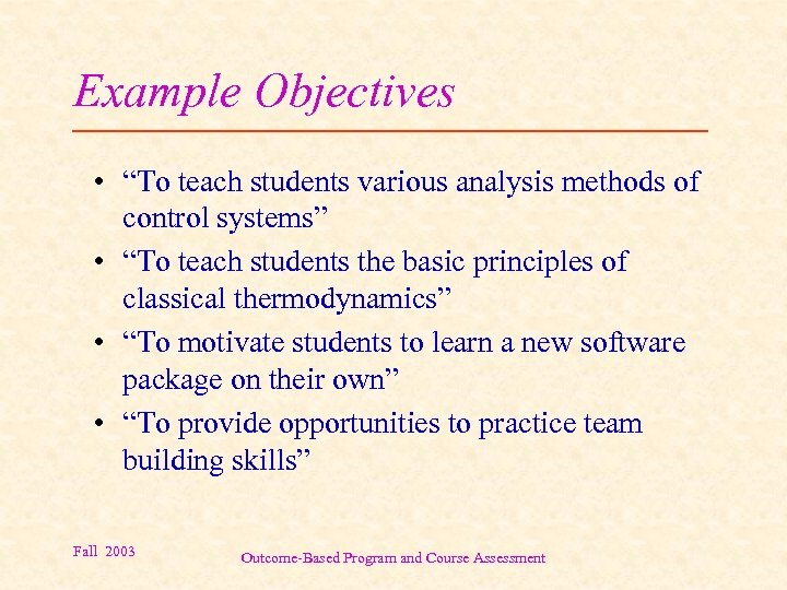 """Example Objectives • """"To teach students various analysis methods of control systems"""" • """"To"""