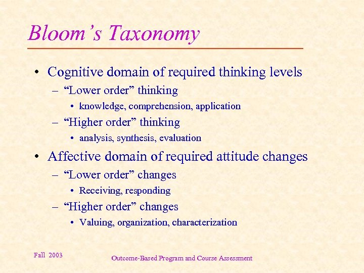 """Bloom's Taxonomy • Cognitive domain of required thinking levels – """"Lower order"""" thinking •"""
