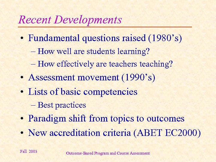 Recent Developments • Fundamental questions raised (1980's) – How well are students learning? –