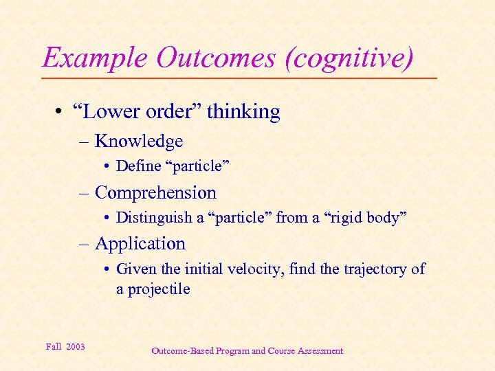 """Example Outcomes (cognitive) • """"Lower order"""" thinking – Knowledge • Define """"particle"""" – Comprehension"""