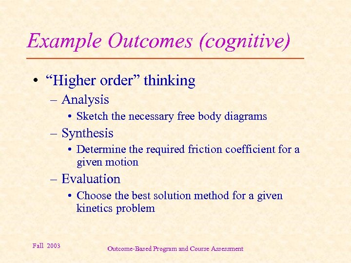 """Example Outcomes (cognitive) • """"Higher order"""" thinking – Analysis • Sketch the necessary free"""