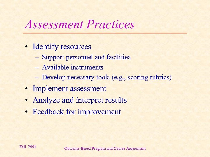 Assessment Practices • Identify resources – Support personnel and facilities – Available instruments –