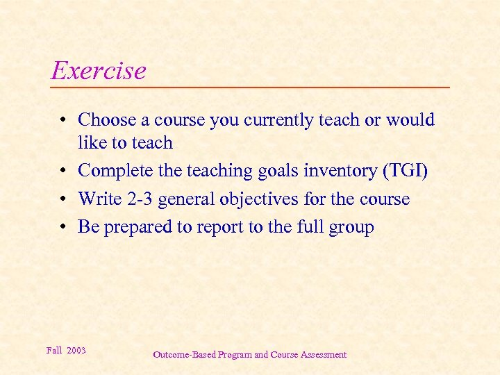 Exercise • Choose a course you currently teach or would like to teach •
