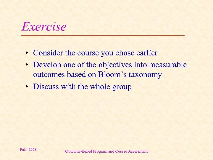 Exercise • Consider the course you chose earlier • Develop one of the objectives