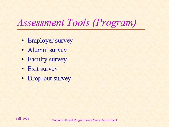 Assessment Tools (Program) • • • Employer survey Alumni survey Faculty survey Exit survey