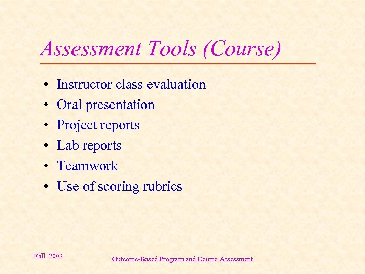 Assessment Tools (Course) • • • Instructor class evaluation Oral presentation Project reports Lab