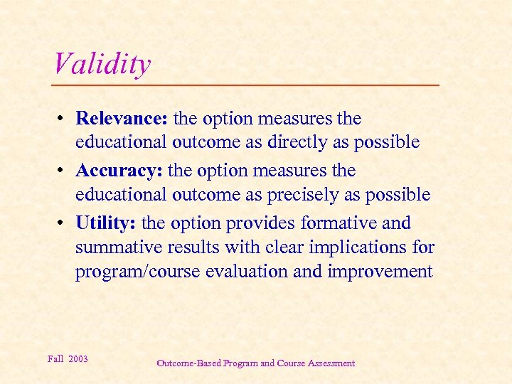 Validity • Relevance: the option measures the educational outcome as directly as possible •