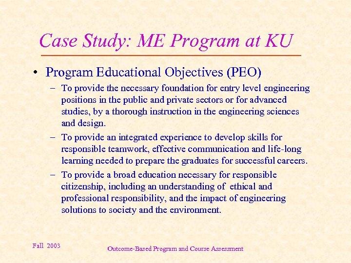 Case Study: ME Program at KU • Program Educational Objectives (PEO) – To provide