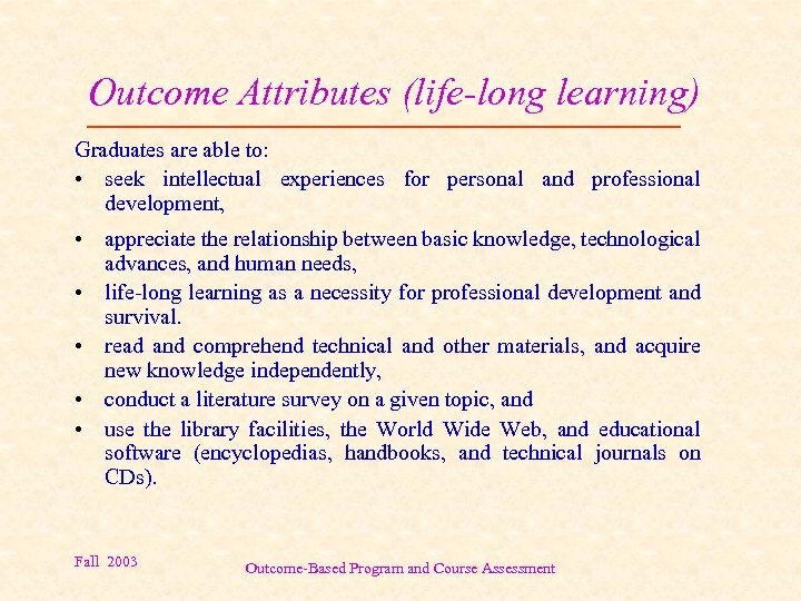 Outcome Attributes (life-long learning) Graduates are able to: • seek intellectual experiences for personal
