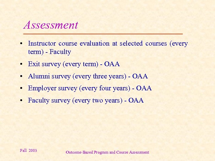 Assessment • Instructor course evaluation at selected courses (every term) - Faculty • Exit