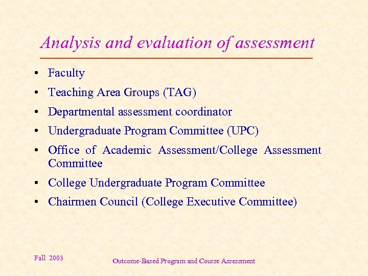 Analysis and evaluation of assessment • Faculty • Teaching Area Groups (TAG) • Departmental