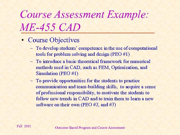 Course Assessment Example: ME-455 CAD • Course Objectives – To develop students' competence in