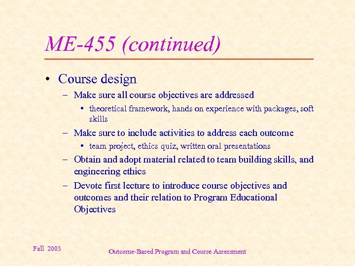 ME-455 (continued) • Course design – Make sure all course objectives are addressed •