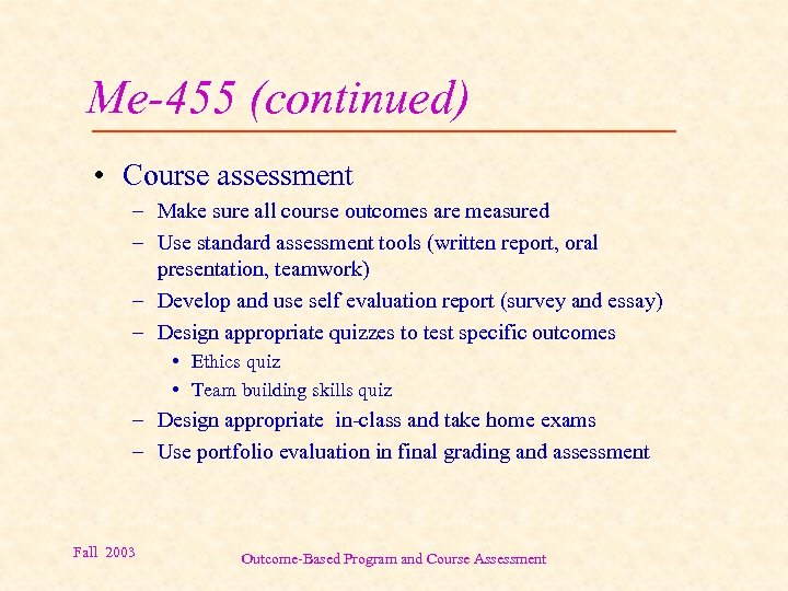 Me-455 (continued) • Course assessment – Make sure all course outcomes are measured –