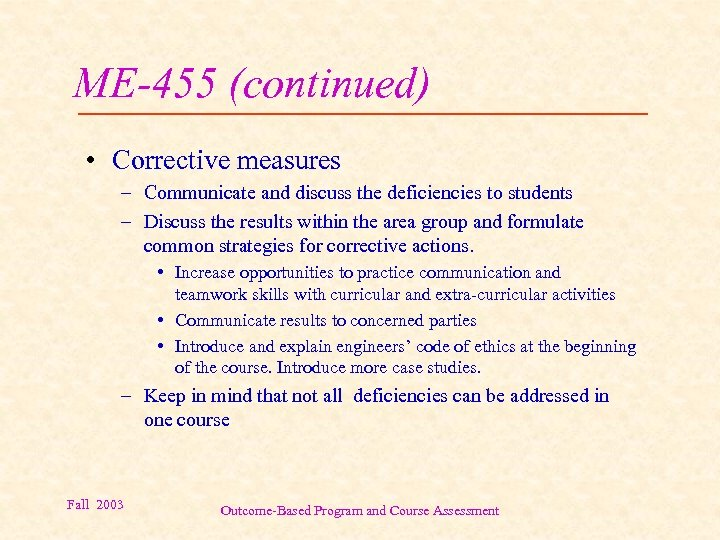 ME-455 (continued) • Corrective measures – Communicate and discuss the deficiencies to students –