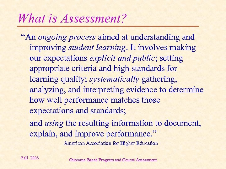 """What is Assessment? """"An ongoing process aimed at understanding and improving student learning. It"""