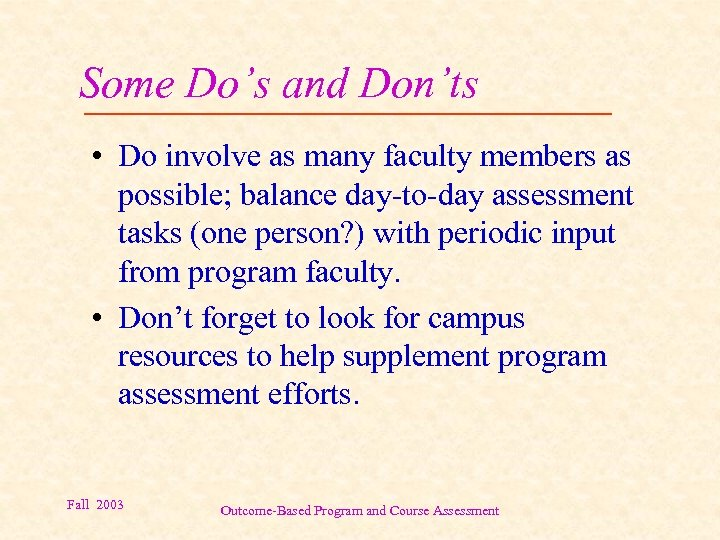 Some Do's and Don'ts • Do involve as many faculty members as possible; balance