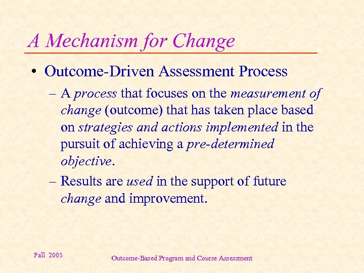 A Mechanism for Change • Outcome-Driven Assessment Process – A process that focuses on