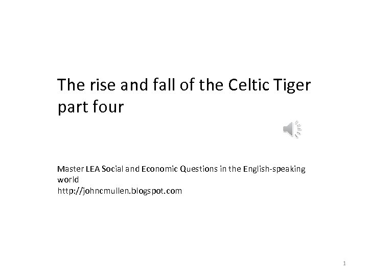 The rise and fall of the Celtic Tiger part four Master LEA Social and