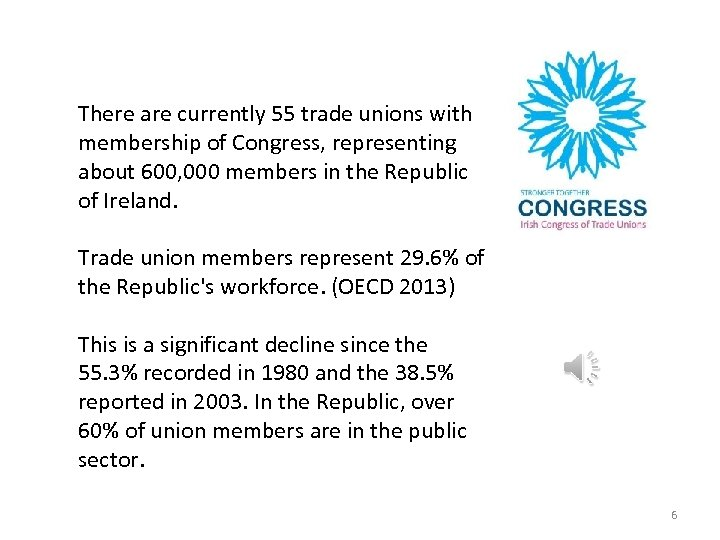 There are currently 55 trade unions with membership of Congress, representing about 600, 000