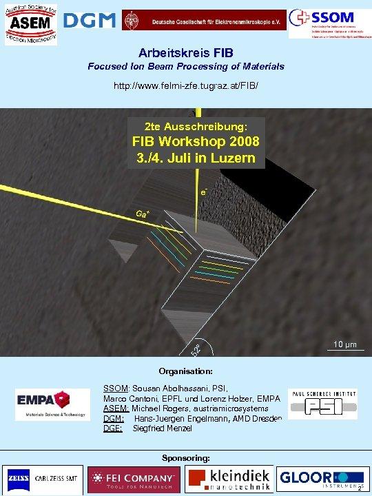 Arbeitskreis FIB Focused Ion Beam Processing of Materials http: //www. felmi-zfe. tugraz. at/FIB/ 2
