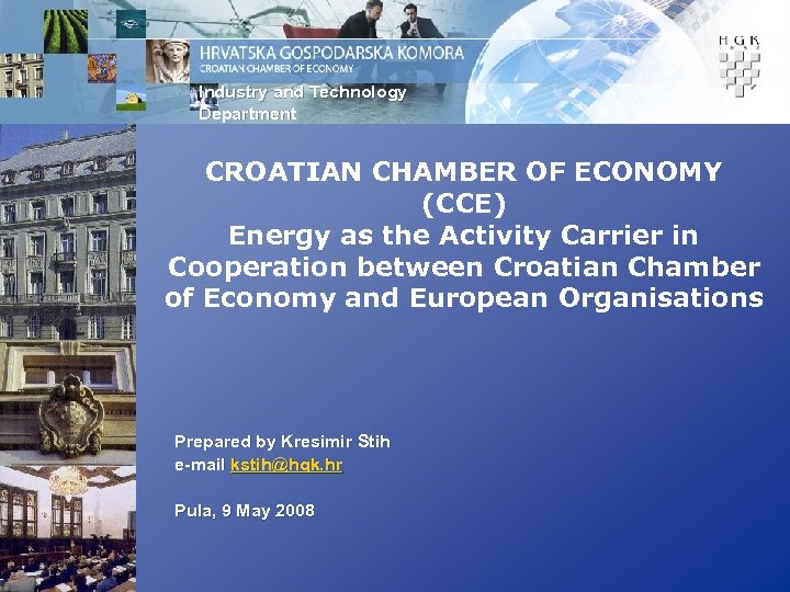 Industry and Technology Department CROATIAN CHAMBER OF ECONOMY (CCE) Energy as the Activity Carrier