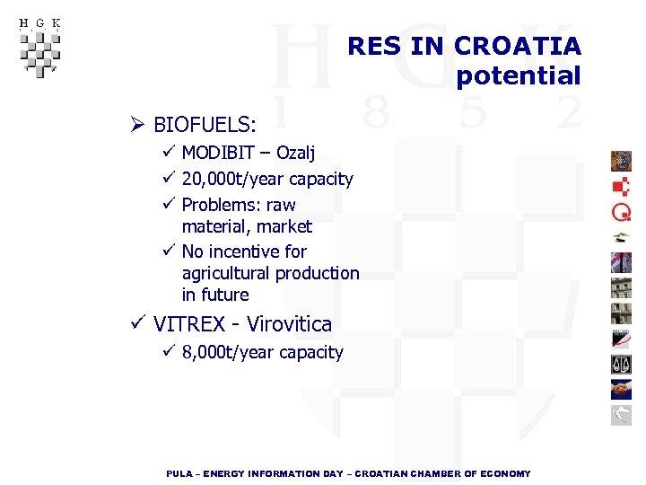 RES IN CROATIA potential Ø BIOFUELS: ü MODIBIT – Ozalj ü 20, 000 t/year