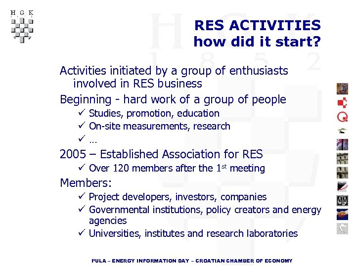 RES ACTIVITIES how did it start? Activities initiated by a group of enthusiasts involved