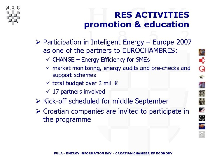 RES ACTIVITIES promotion & education Ø Participation in Inteligent Energy – Europe 2007 as