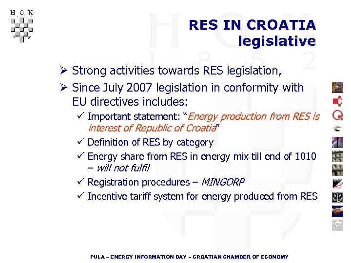 RES IN CROATIA legislative Ø Strong activities towards RES legislation, Ø Since July 2007