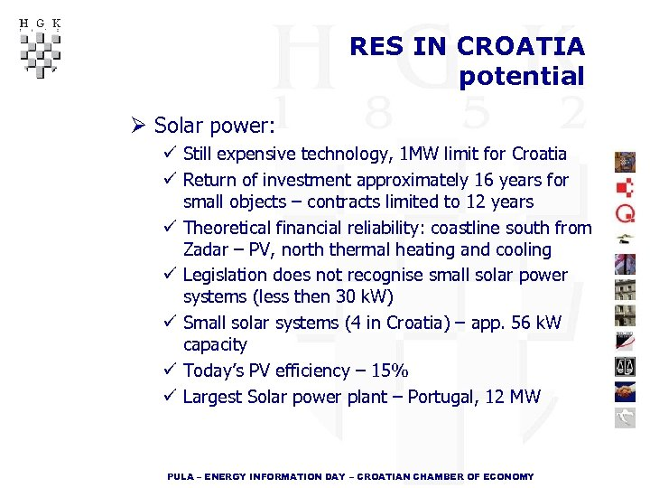 RES IN CROATIA potential Ø Solar power: ü Still expensive technology, 1 MW limit