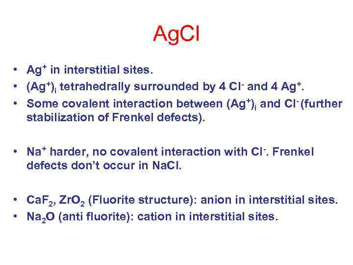 Ag. Cl • Ag+ in interstitial sites. • (Ag+)i tetrahedrally surrounded by 4 Cl-