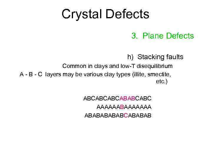 Crystal Defects 3. Plane Defects h) Stacking faults Common in clays and low-T disequilibrium