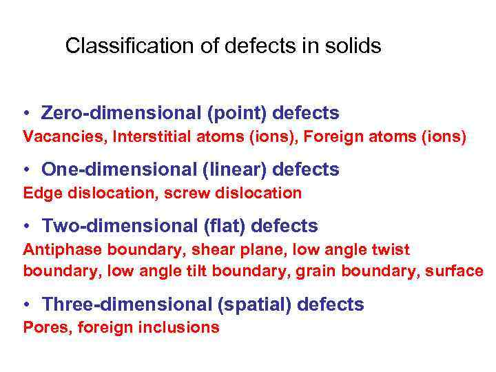 Classification of defects in solids • Zero-dimensional (point) defects Vacancies, Interstitial atoms (ions), Foreign