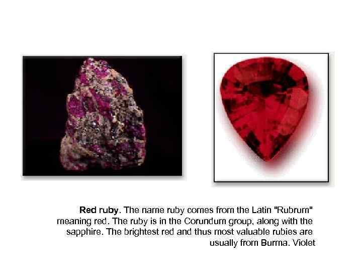 Red ruby. The name ruby comes from the Latin