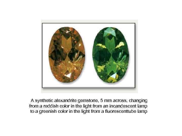 A synthetic alexandrite gemstone, 5 mm across, changing from a reddish color in the