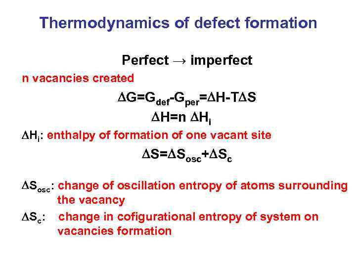 Thermodynamics of defect formation Perfect → imperfect n vacancies created DG=Gdef-Gper=DH-TDS DH=n DHi: enthalpy