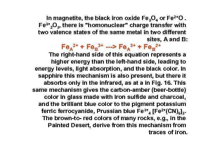 In magnetite, the black iron oxide Fe 3 O 4 or Fe 2+O. Fe