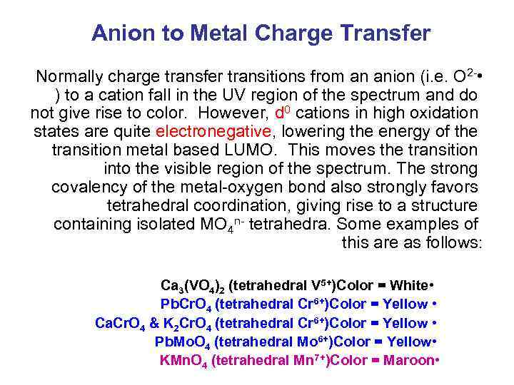 Anion to Metal Charge Transfer Normally charge transfer transitions from an anion (i. e.